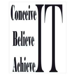 Image from:  http://www.cafepress.com/+conceivebelieveachieve_poster,574312749